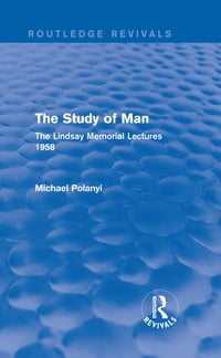 The Study of Man (Routledge Revivals): The Lindsay Memorial Lectures 1958
