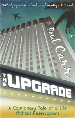 Book The Upgrade: A Cautionary Tale of a Life Without Reservations by Paul Carr