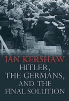 Hitler, the Germans, and the Final Solution by Ian Kershaw