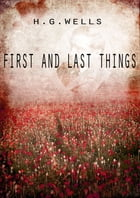 First And Last Things by H G Wells