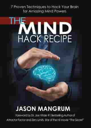 The Mind Hack Recipe: 7 Proven Techniques to Hack Your Brain for Amazing Mind Powers by Jason Mangrum