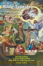 The Bible Tapestry Volume I by Laus Deo