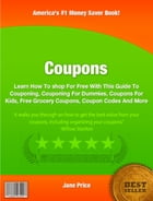 Coupons: Learn How To shop For Free With This Guide To Couponing, Couponing For Dummies, Coupons For Kids, Fr by Jane Price