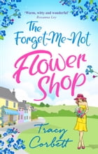 The Forget-Me-Not Flower Shop: The feel-good romantic comedy to read in 2018 by Tracy Corbett