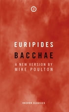 Bacchae by Mike  Poulton
