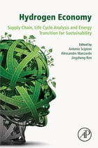 Hydrogen Economy: Supply Chain, Life Cycle Analysis and Energy Transition for Sustainability by Antonio Scipioni