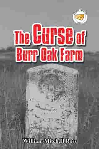 The Curse of Burr Oak Farm by William Mitchell Ross
