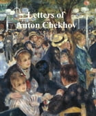 Letters of Chekhov to His Family and Friends, With Biographical Sketch by Anton Chekhov