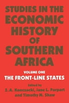 Studies in the Economic History of Southern Africa: Volume 1: The Front Line states