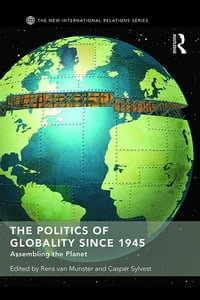 The Politics of Globality since 1945: Assembling the Planet
