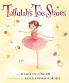 Tallulah's Toe Shoes by Marilyn Singer