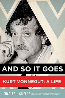 Book And So It Goes: Kurt Vonnegut: A Life by Charles J. Shields