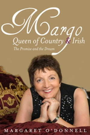 Margo: Queen of Country & Irish The Promise and the Dream