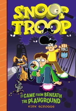 Book Snoop Troop: It Came from Beneath the Playground by Kirk Scroggs