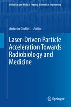 Laser-Driven Particle Acceleration Towards Radiobiology and Medicine by Antonio Giulietti