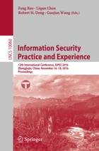 Information Security Practice and Experience: 12th International Conference, ISPEC 2016, Zhangjiajie, China, November 16-18, 2016, Proceedings by Feng Bao