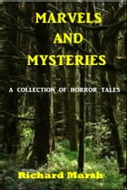 Marvels and Mysteries by Richard Marsh