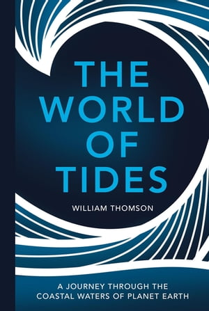 The World of Tides A Journey Through the Coastal Waters of Planet Earth