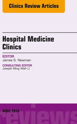 Book Volume 3, Issue 2, An Issue of Hospital Medicine Clinics E-BOOK by James Newman