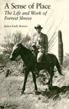 A Sense of Place: The Life and Work of Forrest Shreve by Janice Emily Bowers