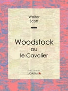 Woodstock: ou le Cavalier by Walter Scott
