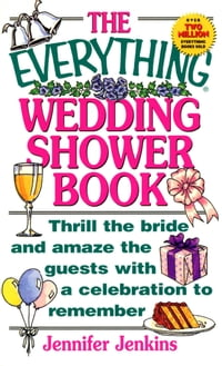 The Everything Wedding Shower Book: Thrill the Bride and Amaze the Guests With a Celebration to…