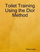 Toilet Training Using the Dior Method by Trevor Lewis