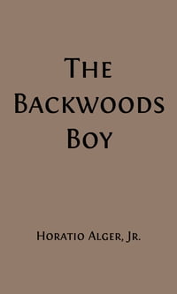 The Backwoods Boy (Illustrated): The Story of Abraham Lincoln