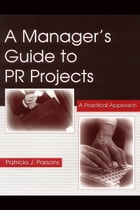 A Manager's Guide to PR Projects: A Practical Approach