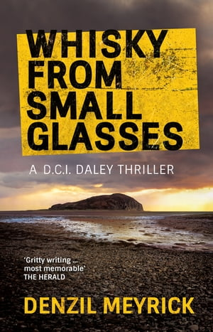 Whisky from Small Glasses A DCI Daley Thriller
