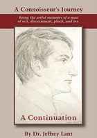 A Connoisseur's Journey: Being the artful memoirs of a man of wit, discernment, pluck, and joy. A Continuation. by Jeffrey Lant