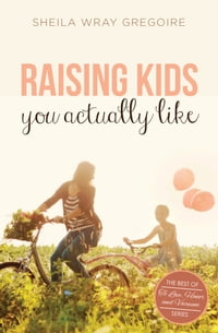 Raising Kids You Actually Like