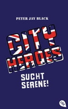 CITY HEROES - Sucht Serene! by Peter Jay Black