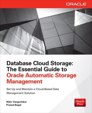 Database Cloud Storage The Essential Guide to Oracle Automatic Storage Management