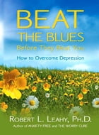 Beat the Blues Before They Beat You by Robert Leahy