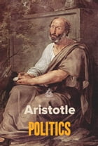 Politics: A Treatise on Government by Aristotle