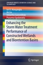 Enhancing the Storm Water Treatment Performance of Constructed Wetlands and Bioretention Basins by Isri R. Mangangka