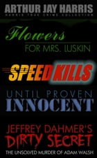 Investigative True Crime Starter by Arthur Jay Harris: Cliffhanger first chapters from Flowers for Mrs. Luskin, Speed Kills, Until Proven Innocent, an by Arthur Jay Harris