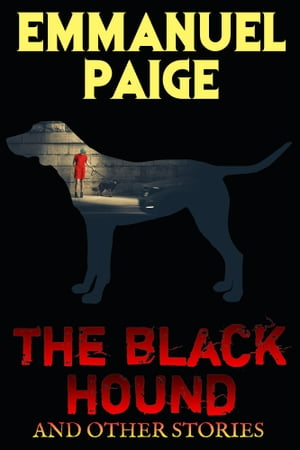 The Black Hound and Other Stories by Emmanuel Paige