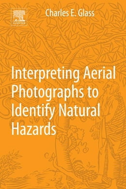 Book Interpreting Aerial Photographs to Identify Natural Hazards by Charles E. Glass