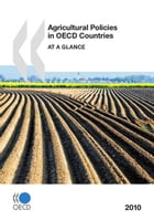 Agricultural Policies in OECD Countries 2010: At a Glance by Collective