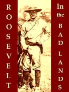 Roosevelt in the Bad Lands by Hermann Hagedorn