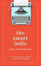 the smart indie: basic publishing plan by Lacy Williams