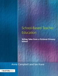 School-Based Teacher Education: Telling Tales from a Fictional Primary School