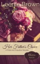 Her Father's Choice: A Pride and Prejudice Novella by Leenie Brown