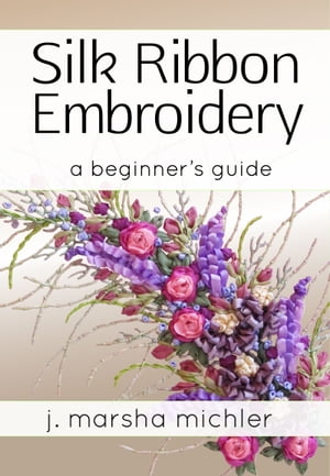 Silk Ribbon Embroidery A Beginner's Guide