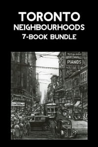 Toronto Neighbourhoods 7-Book Bundle: A City in the Making / Unbuilt Toronto / Unbuilt Toronto 2…