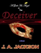 The Deceiver: Enter the world of Eve Lafoy. by J. A. Jackson