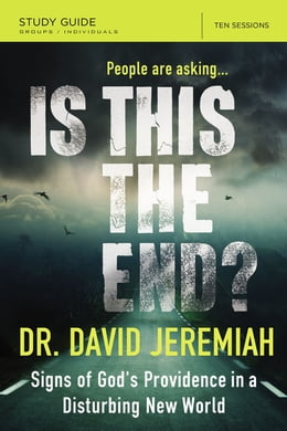 Book Is This the End? Study Guide: Signs of God's Providence in a Disturbing New World by David Jeremiah