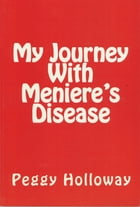 My Journey With Meniere's Disease by Peggy Holloway